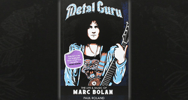 Metal Guru – The Life And Music Of Marc Bolan by Paul Roland