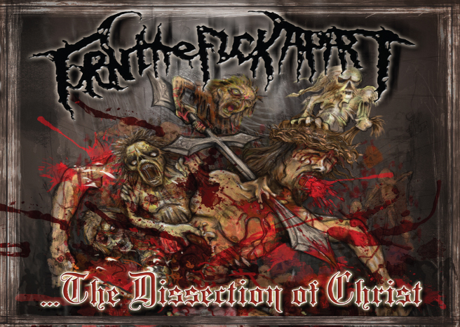 Torn The F*ck Apart 'The Dissection of Christ' Album Review