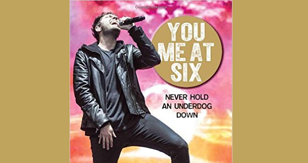 Book Review: 'You Me At Six – Never Hold an Underdog Down' by Neil Daniels