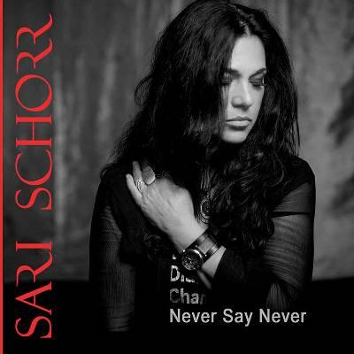 Sari Schorr – Never Say Never