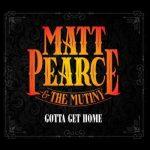 Matt Pearce and the Mutiny - Gotta Get Home